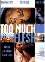 TOO MUCH FLESH (2000)